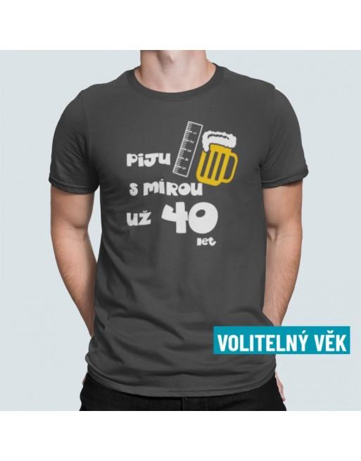 Tričko s potiskem k narozeninám s věkem oslavence- Piju s mírou